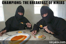 Champions: The breakfast of Ninjas